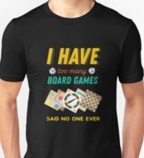 I Have Too Many Board Games Funny  T-Shirt