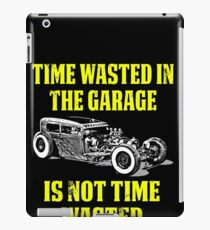 Time Wasted in The Garage In Not Time Wasted Car iPad Case/Skin