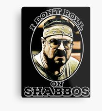 I Don't roll on Shabbos Metal Print