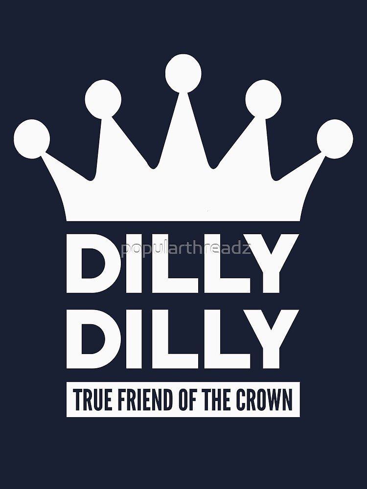 da592bcb48 Dilly Dilly True Friend Of The Crown