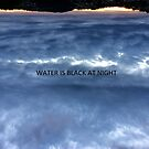 WATER IS BLACK AT NIGHT by chrythmnove