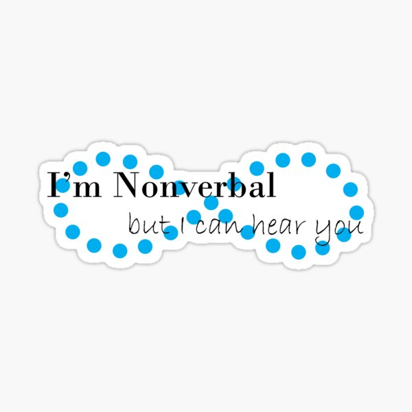 I'm Nonverbal, but I can hear you Sticker
