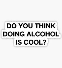 Pegatina ¿Crees que hacer alcohol es genial? La cita de Office