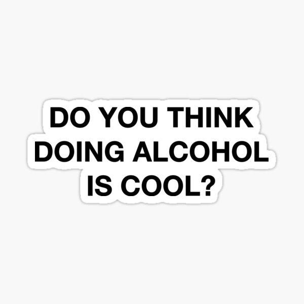 Do you think doing alcohol is cool? The Office Quote Sticker