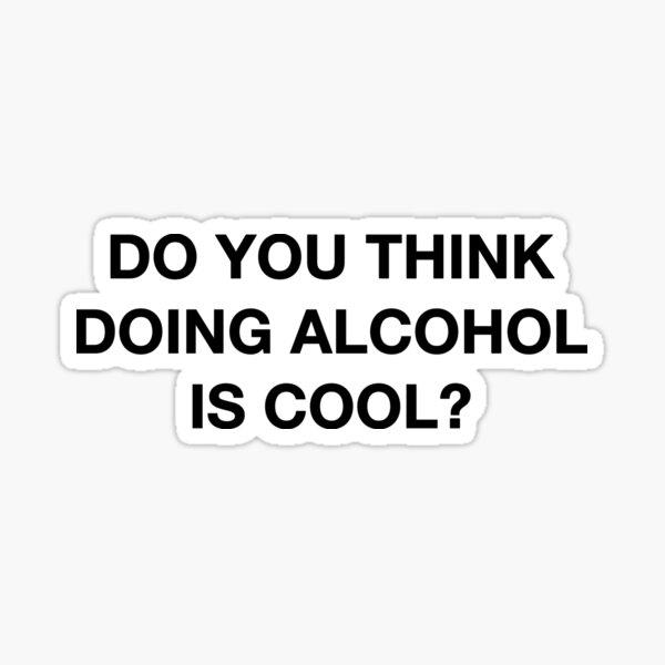 ¿Crees que hacer alcohol es genial? La cita de la oficina Pegatina