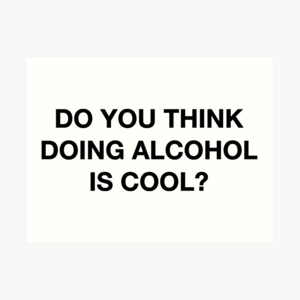 Do you think doing alcohol is cool? The Office Quote Art Print