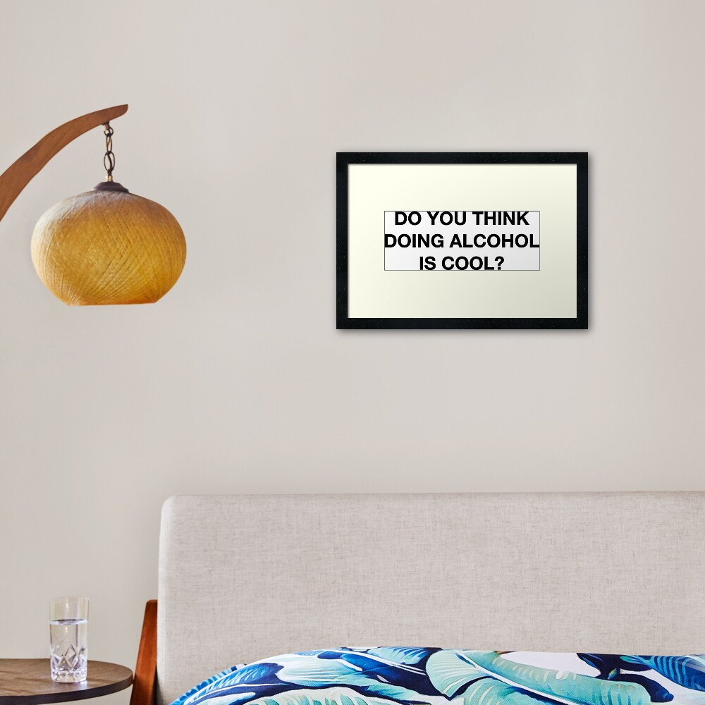 Do you think doing alcohol is cool? The Office Quote Framed Art Print