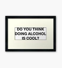 Denkst du, Alkohol ist cool? Das Büro-Zitat Gerahmtes Wandbild