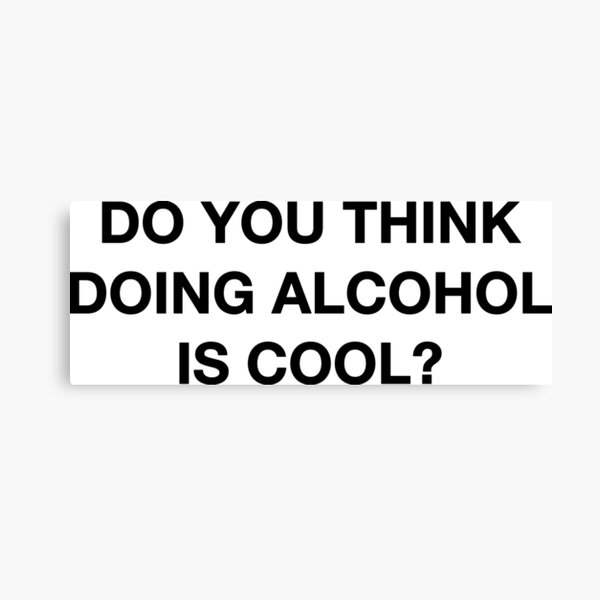 Do you think doing alcohol is cool? The Office Quote Canvas Print