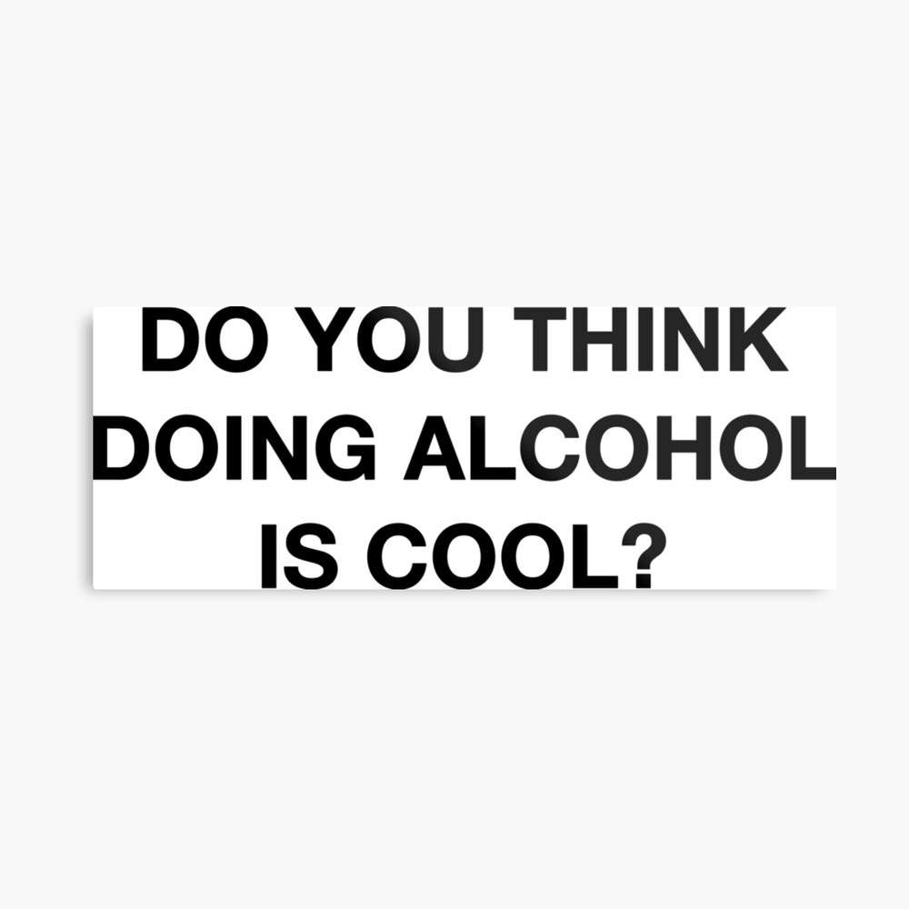 Do you think doing alcohol is cool? The Office Quote Metal Print