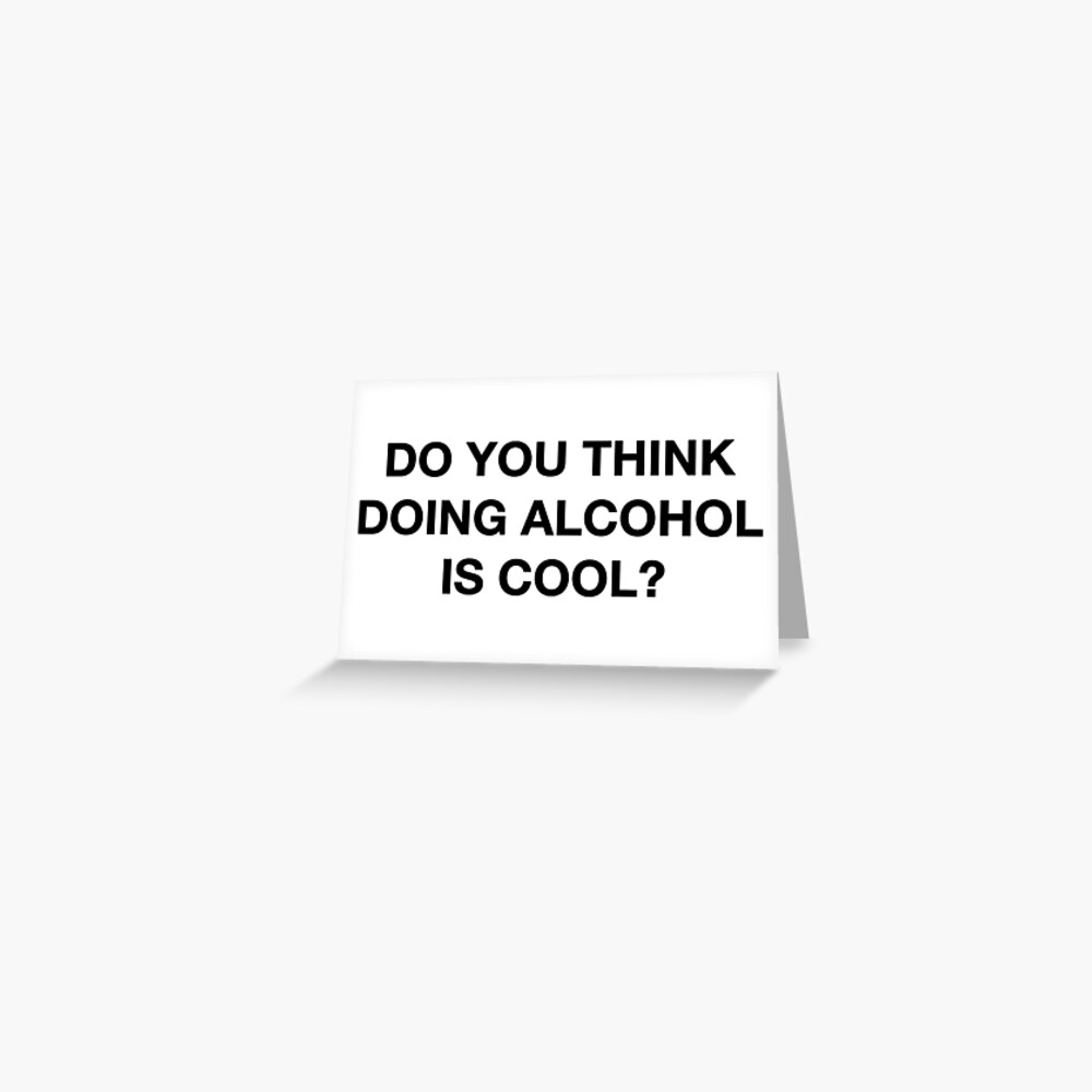 Do you think doing alcohol is cool? The Office Quote Greeting Card
