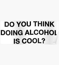 Denkst du, Alkohol ist cool? Das Büro-Zitat Poster