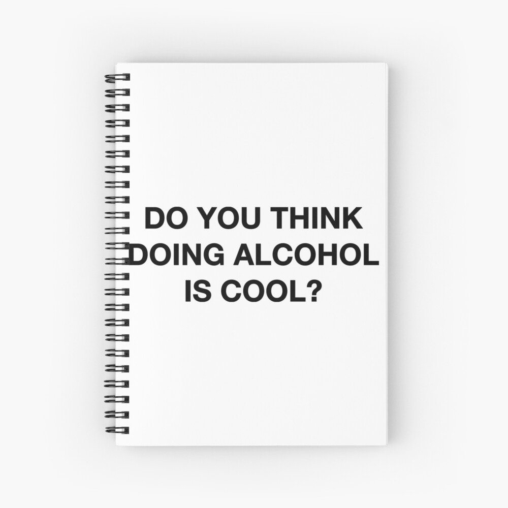 Do you think doing alcohol is cool? The Office Quote Spiral Notebook
