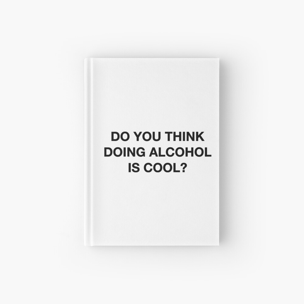 Do you think doing alcohol is cool? The Office Quote Hardcover Journal