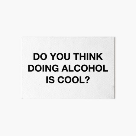 Do you think doing alcohol is cool? The Office Quote Art Board Print
