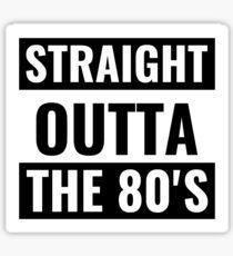 Straight Outta The 80's Sticker