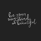 BE YOUR OWN KIND OF BEAUTIFUL by Vanessa Quijano