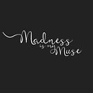 MADNESS IS MY MUSE by Vanessa Quijano