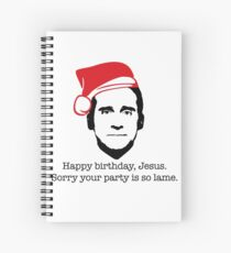 Michael Scott The Office Happy Birthday Jesus Sorry your party is so lame Spiral Notebook