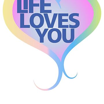 Life Loves You by colourfix