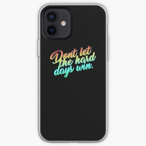 Don't Let The Hard Days Win.  iPhone Soft Case