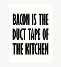 Bacon Is The Duct Tape Of The Kitchen Art Print