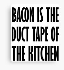 Bacon Is The Duct Tape Of The Kitchen Canvas Print