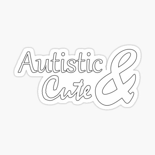 Autistic & Cute Sticker