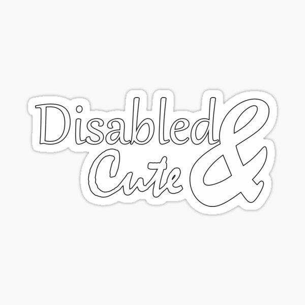 Disabled & Cute Sticker