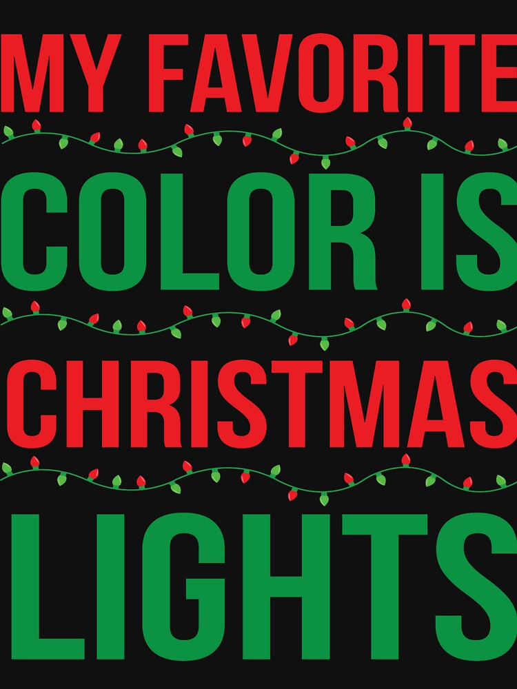 My Favorite Color Is Christmas Lights Unisex T Shirt By Teerich