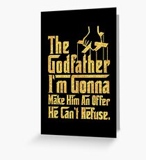 "I'm gonna make... ""The god father""  Greeting Card"