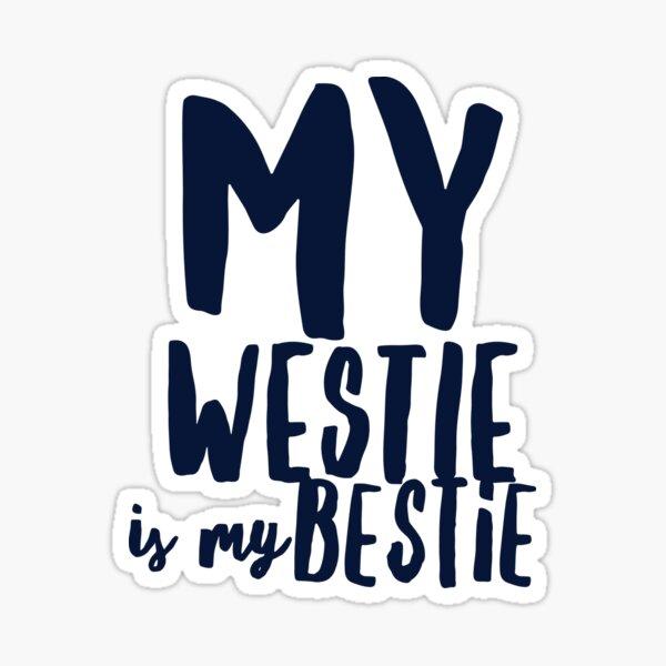 My westie is my bestie Sticker