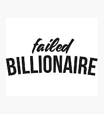 Failed Billionaire  Photographic Print