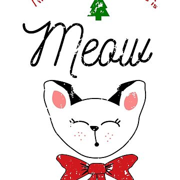 All I want for Christmas is Meow  by flourishandflow