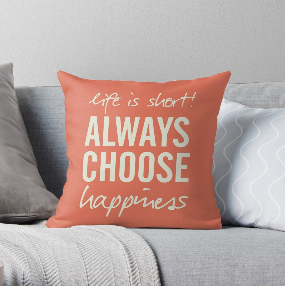 Life Is Short Always Choose Happiness Positive Vibes Handwritten Motivation Inspiration Quote Happy Life Throw Pillow By Spallutos Redbubble