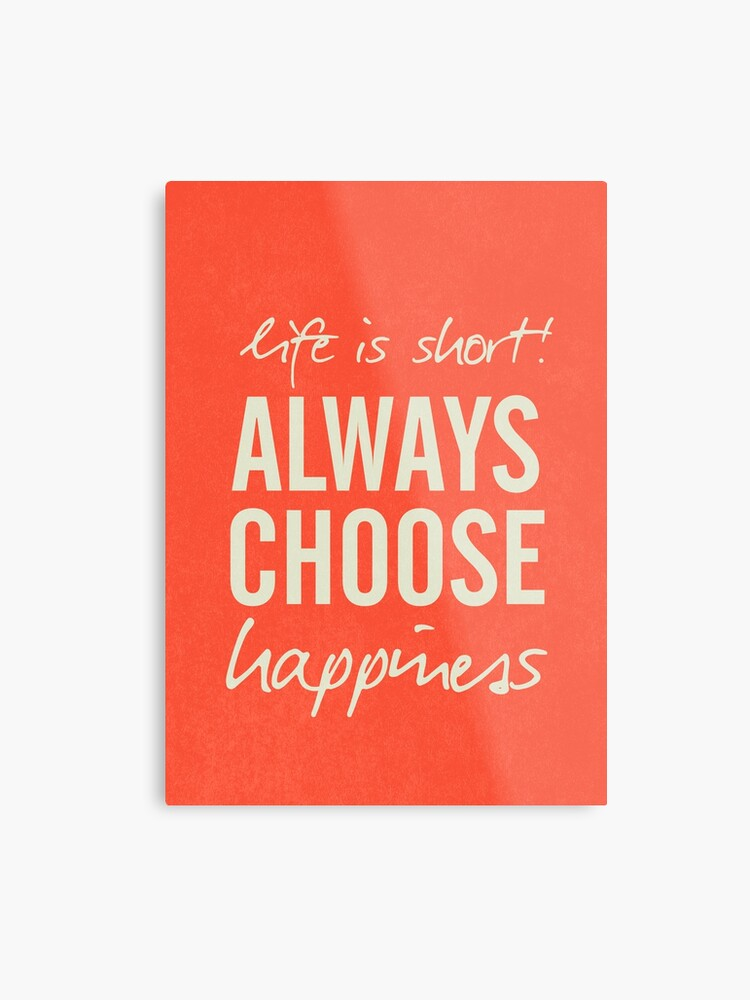 Life is short, always choose happiness, positive vibes, handwritten  motivation, inspiration quote, happy life | Metal Print