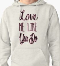Love Me Like You Do Pullover Hoodie