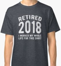 Retired 2018 Worked Hard Funny Retirement Gift Classic T-Shirt
