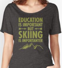 Education Is Important But Skiing Is Importanter DK206 New Product Women's Relaxed Fit T-Shirt