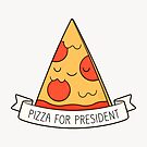 Pizza For President by kimvervuurt