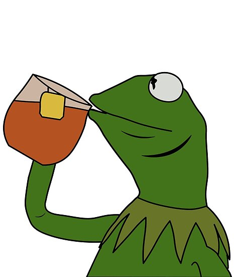 """Kermit Sipping Tea Meme King but That's None of my ...Kermit Drinking Tea"