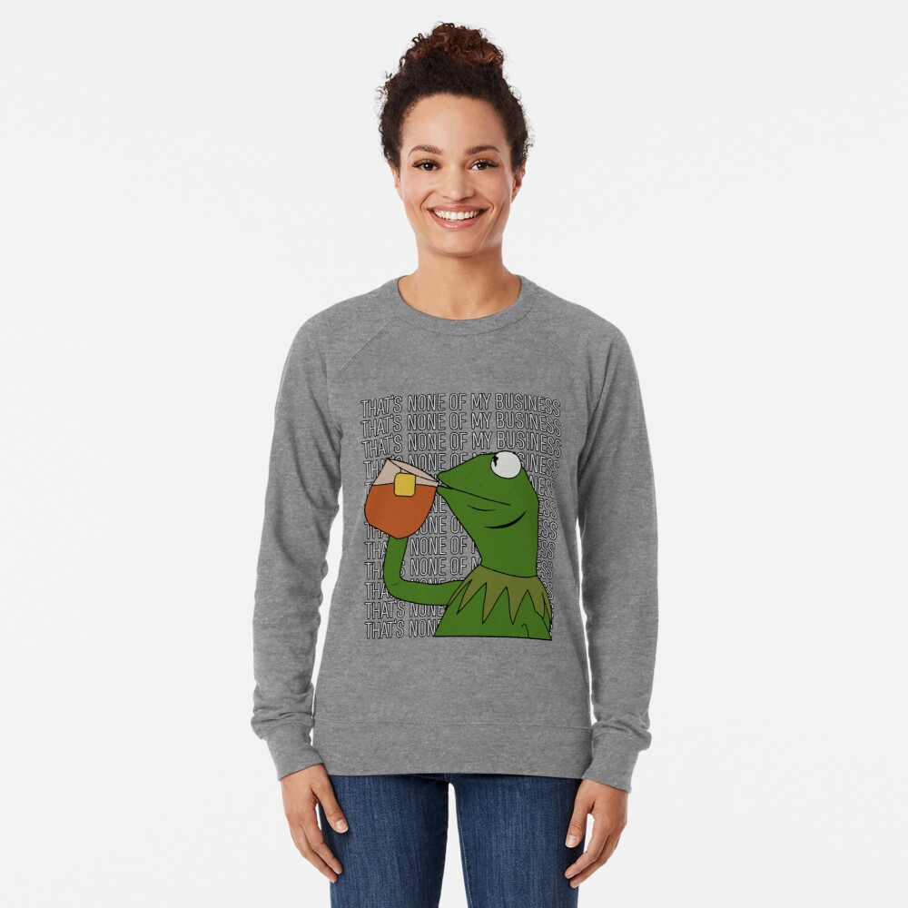 Kermit Sipping Tea Meme King but That's None of My Business 2 Lightweight Sweatshirt