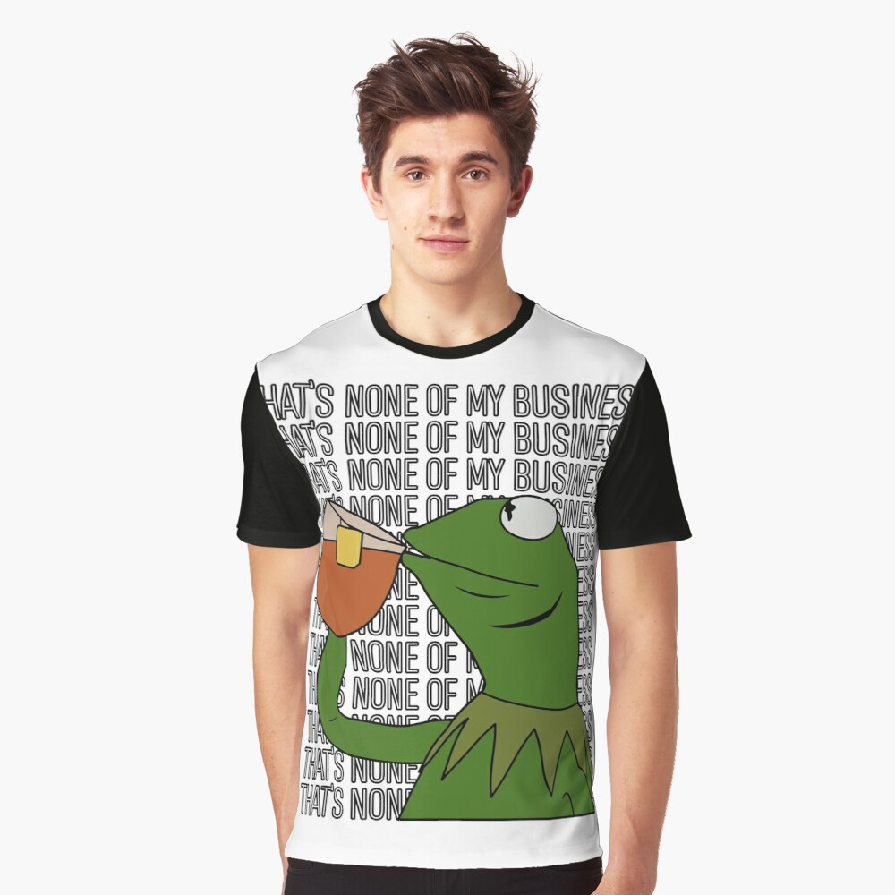 Kermit Sipping Tea Meme King but That's None of My Business 2 Graphic T-Shirt