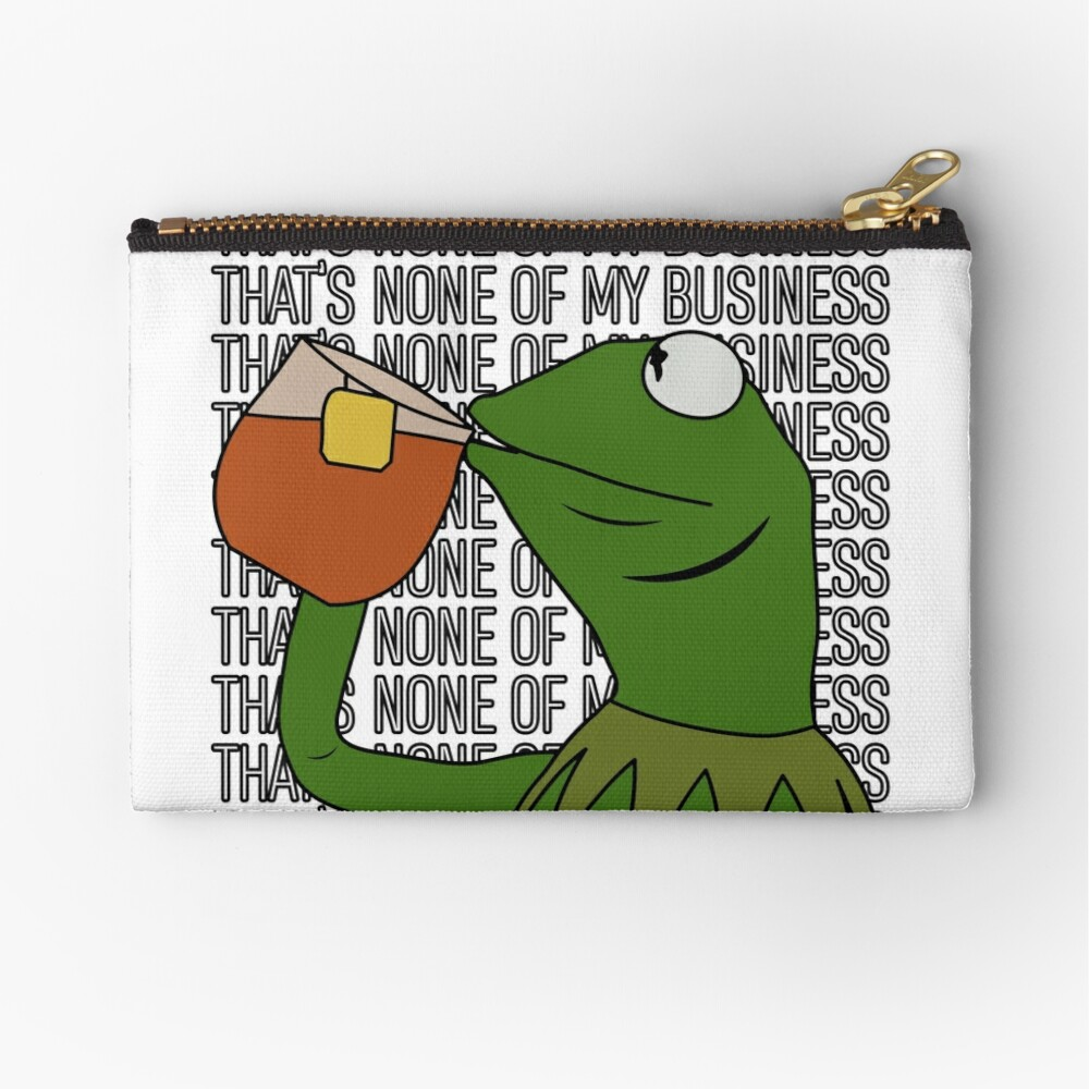 Kermit Sipping Tea Meme King but That's None of My Business 2 Zipper Pouch