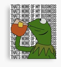 Kermit Sipping Tea Meme King but That's None of My Business 2 Canvas Print