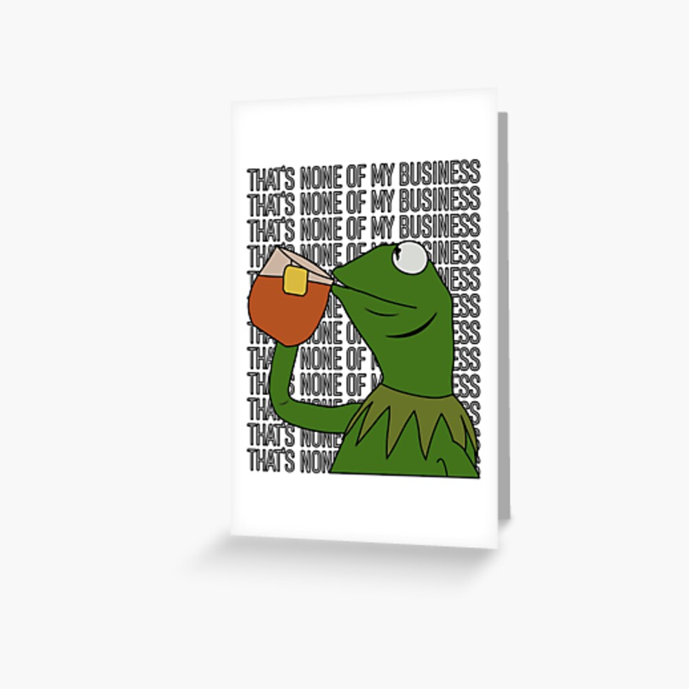 Kermit Sipping Tea Meme King but That's None of My Business 2 Greeting Card