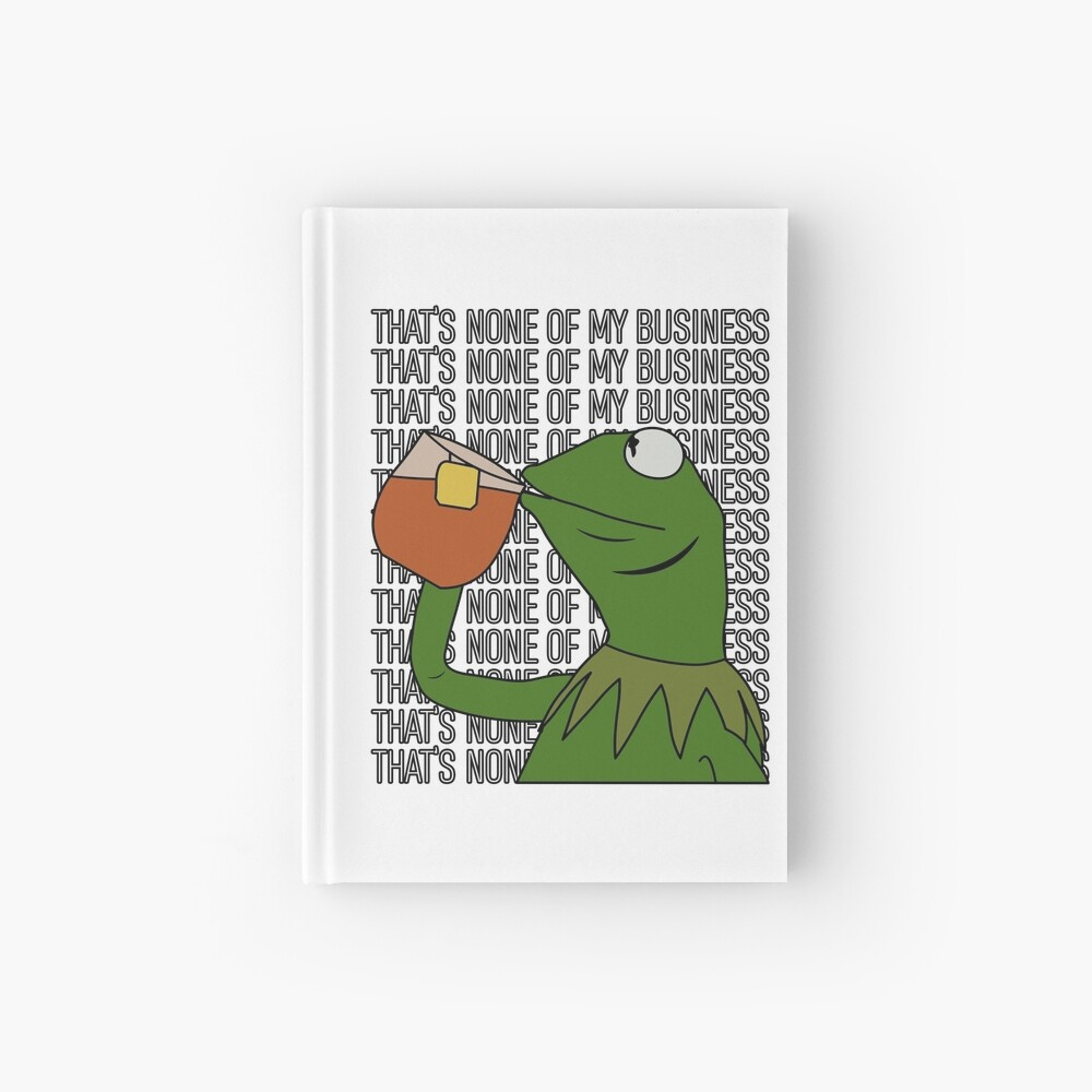 Kermit Sipping Tea Meme King but That's None of My Business 2 Hardcover Journal