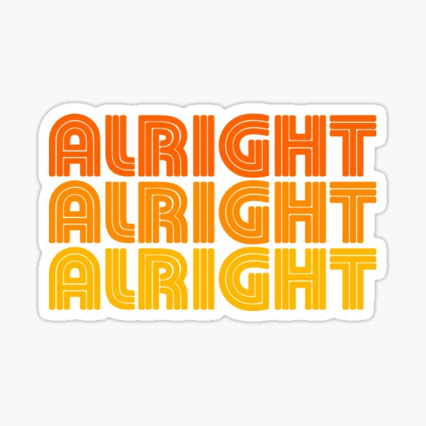Alright Alright Alright quote, 1970's style Sticker