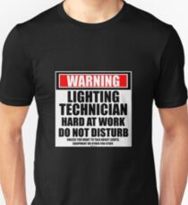 Warning Lighting Technician Hard At Work Do Not Disturb Unisex T-Shirt