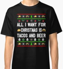 ALL I WANT FOR CHRISTMAS IS TACOS  AND BEER Classic T-Shirt
